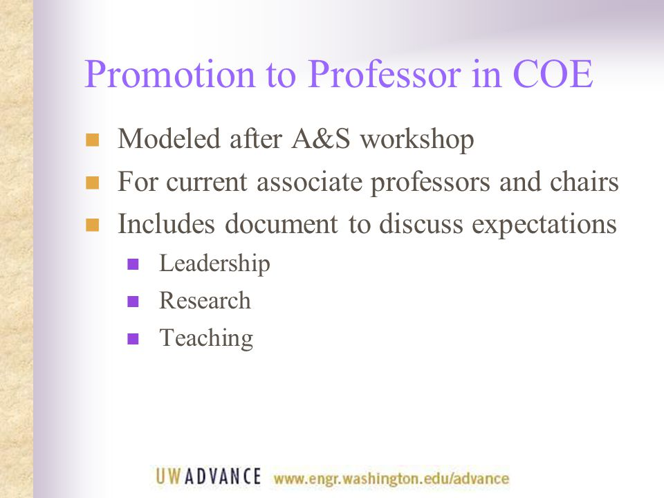 Promotion to Professor in COE Modeled after A&S workshop For current associate professors and chairs Includes document to discuss expectations Leadership Research Teaching