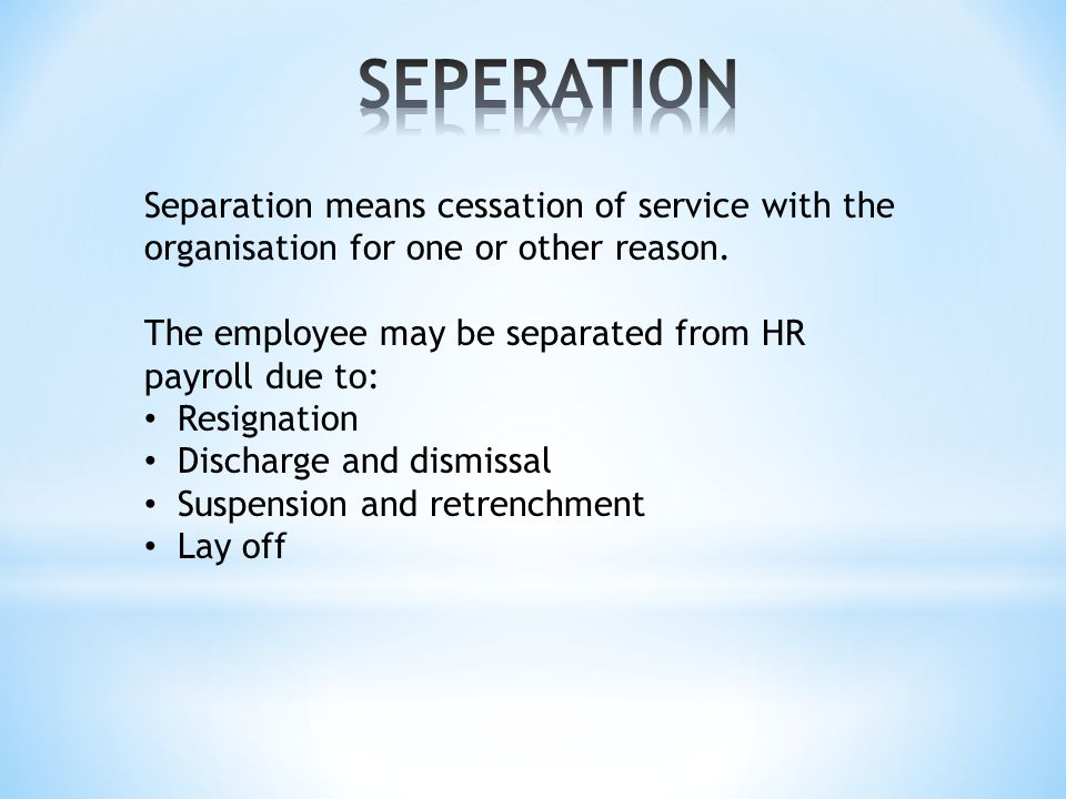 Separation means cessation of service with the organisation for one or other reason.