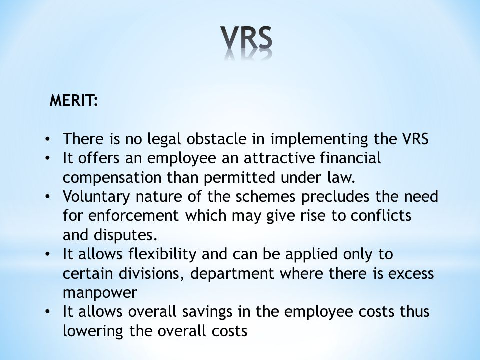 MERIT: There is no legal obstacle in implementing the VRS It offers an employee an attractive financial compensation than permitted under law.