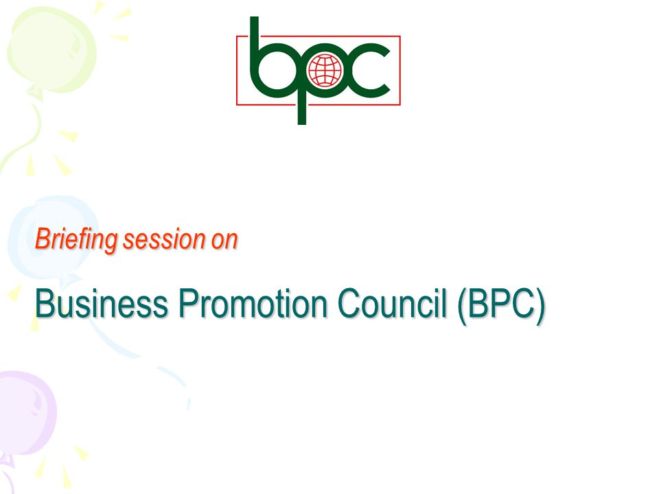 Briefing session on Business Promotion Council (BPC)
