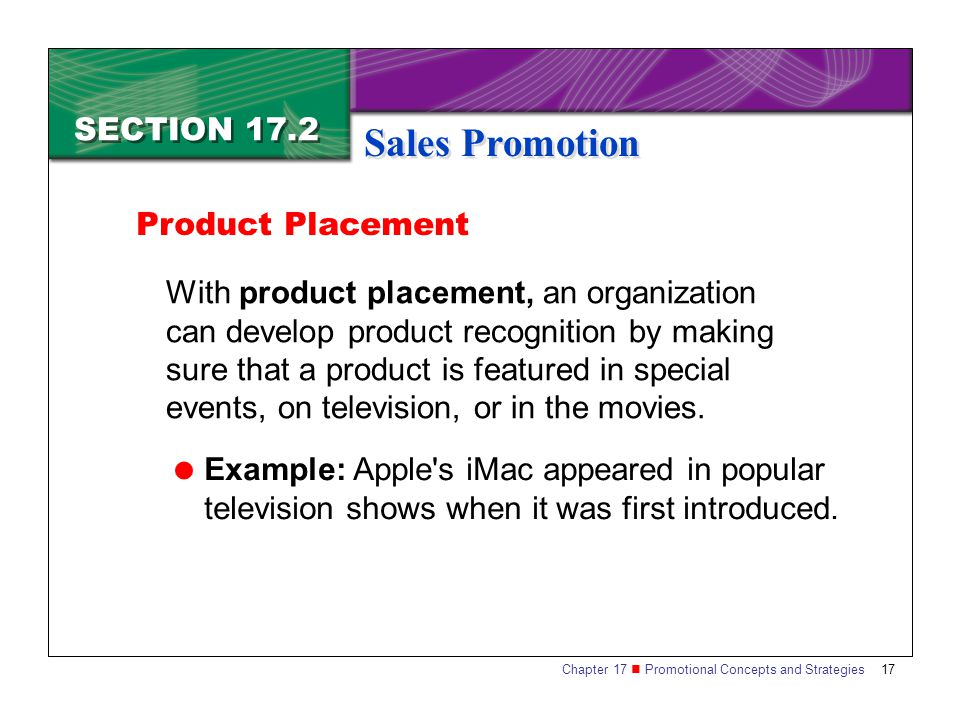 Chapter 17 Promotional Concepts and Strategies 17 SECTION 17.2 Sales Promotion With product placement, an organization can develop product recognition