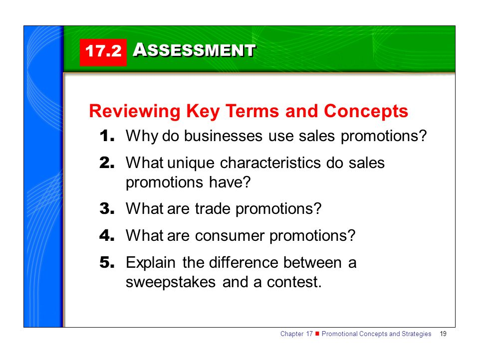 Chapter 17 Promotional Concepts and Strategies 19 17.2 A SSESSMENT Reviewing Key Terms and Concepts 1. Why do businesses use sales promotions? 2. What