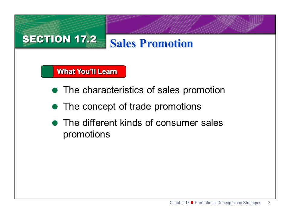 2 SECTION 17.2 What You'll Learn The characteristics of sales promotion The concept of trade promotions The different kinds of consumer sales promotio