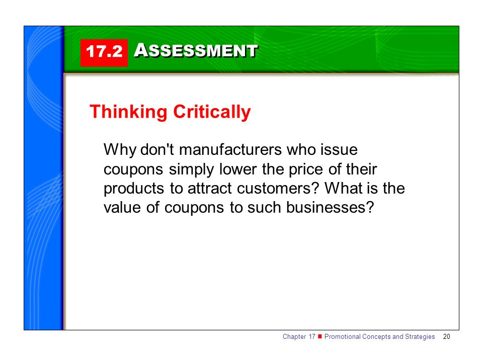 Chapter 17 Promotional Concepts and Strategies 20 17.2 A SSESSMENT Thinking Critically Why don t manufacturers who issue coupons simply lower the price of their products to attract customers.