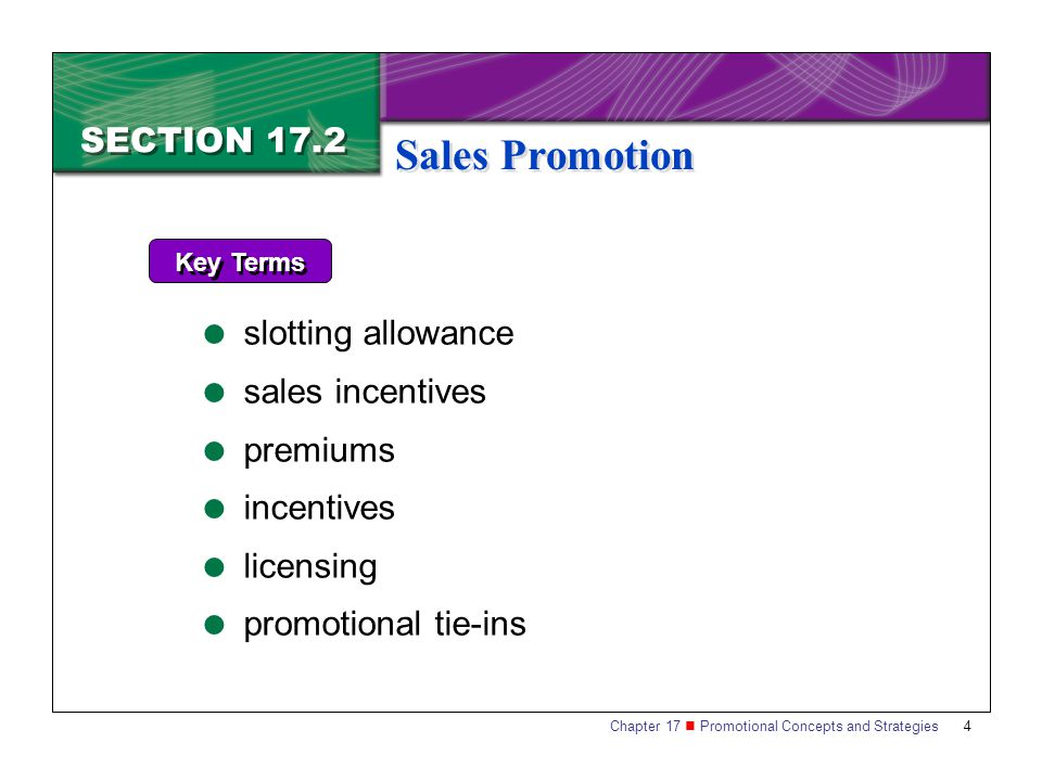 Chapter 17 Promotional Concepts and Strategies 4 SECTION 17.2 Sales Promotion Key Terms slotting allowance sales incentives premiums incentives licensing promotional tie-ins
