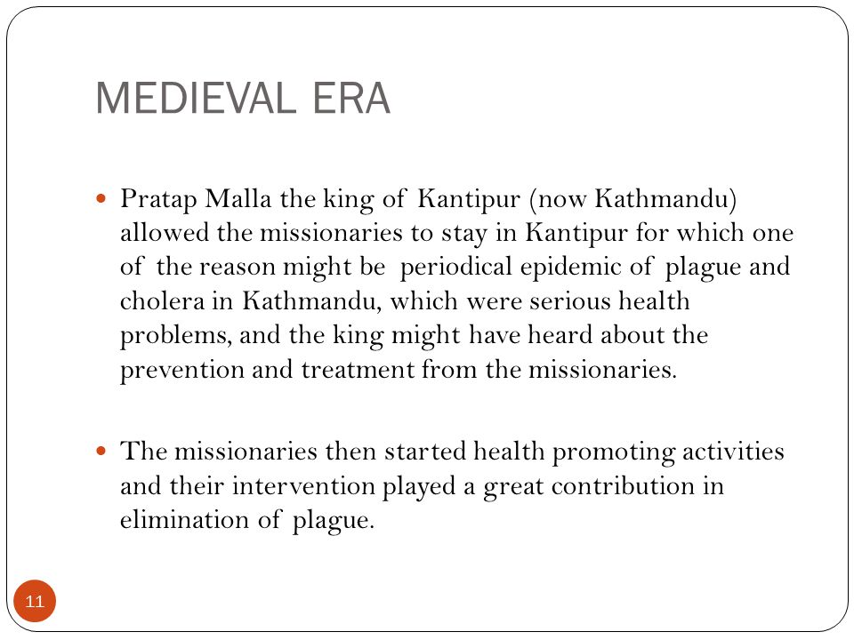MEDIEVAL ERA 11 Pratap Malla the king of Kantipur (now Kathmandu) allowed the missionaries to stay in Kantipur for which one of the reason might be pe