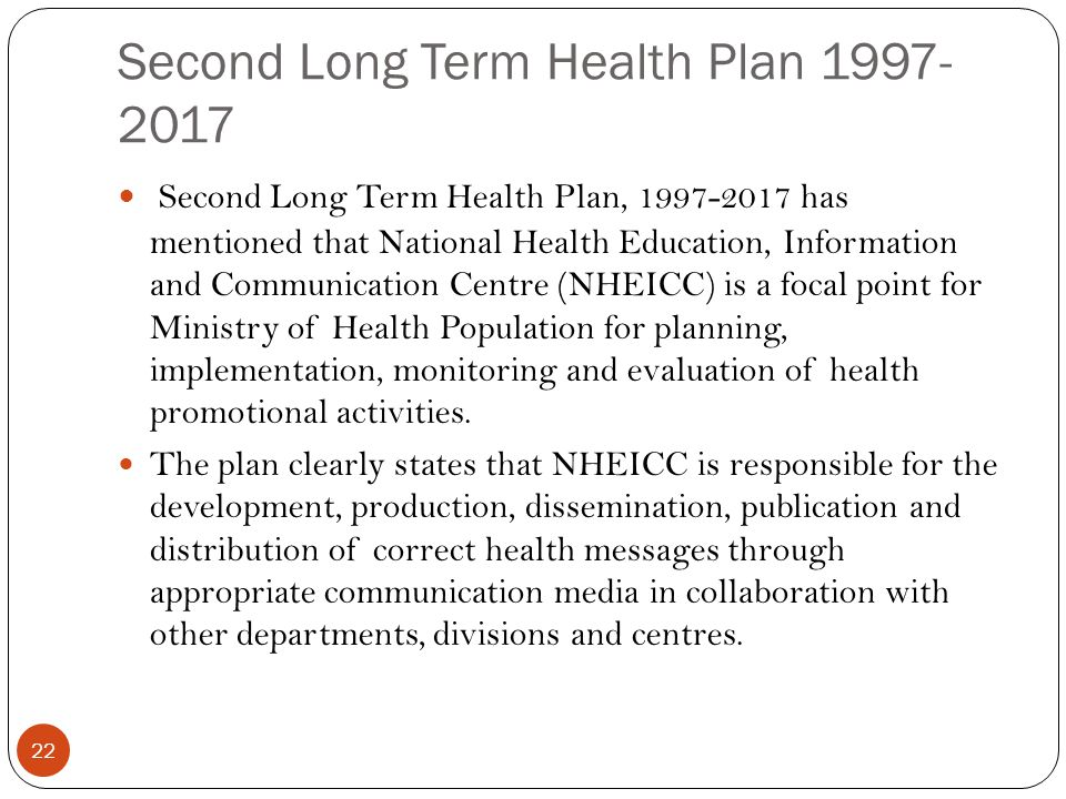 Second Long Term Health Plan 1997- 2017 22 Second Long Term Health Plan, 1997-2017 has mentioned that National Health Education, Information and Commu