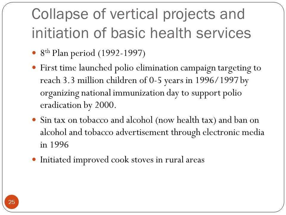 Collapse of vertical projects and initiation of basic health services 8 th Plan period (1992-1997) First time launched polio elimination campaign targ