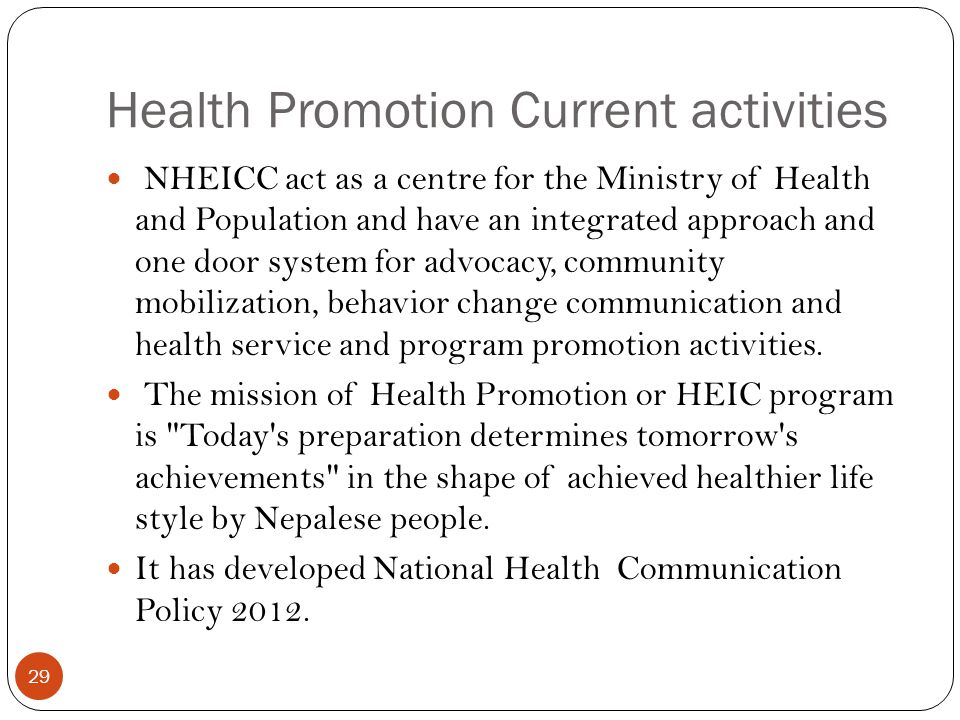 Health Promotion Current activities 29 NHEICC act as a centre for the Ministry of Health and Population and have an integrated approach and one door s