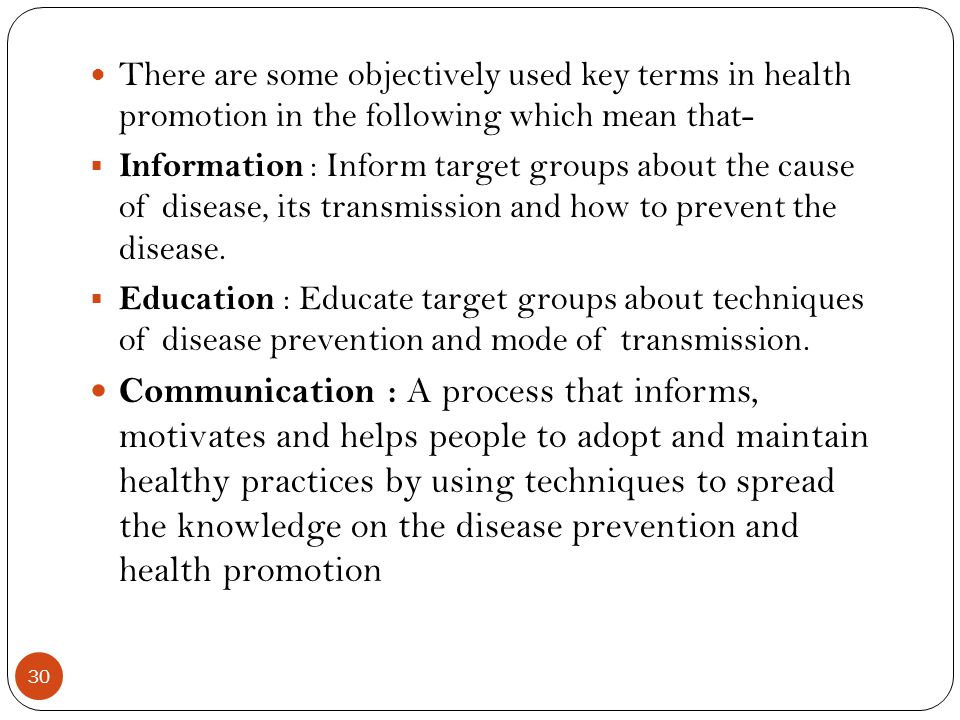 30 There are some objectively used key terms in health promotion in the following which mean that- Information : Inform target groups about the cause
