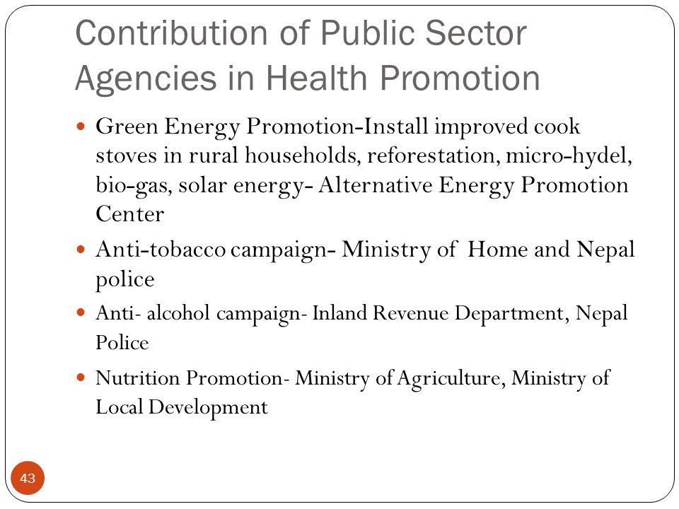 Contribution of Public Sector Agencies in Health Promotion 43 Green Energy Promotion-Install improved cook stoves in rural households, reforestation,