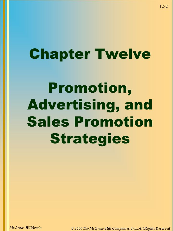 12-2 Chapter Twelve Promotion, Advertising, and Sales Promotion Strategies McGraw-Hill/Irwin © 2006 The McGraw-Hill Companies, Inc., All Rights Reserv