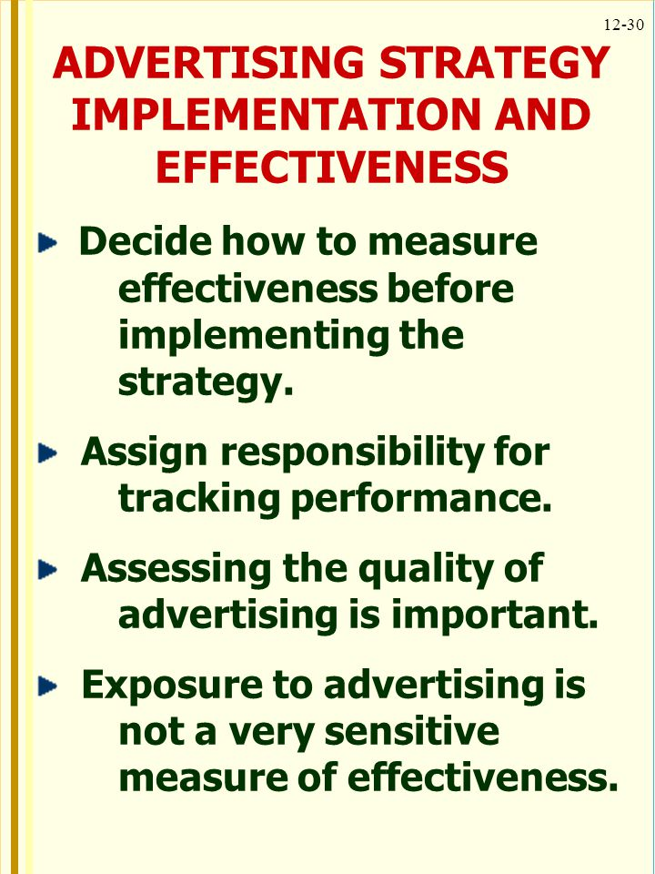 12-30 ADVERTISING STRATEGY IMPLEMENTATION AND EFFECTIVENESS Decide how to measure effectiveness before implementing the strategy. Assign responsibilit