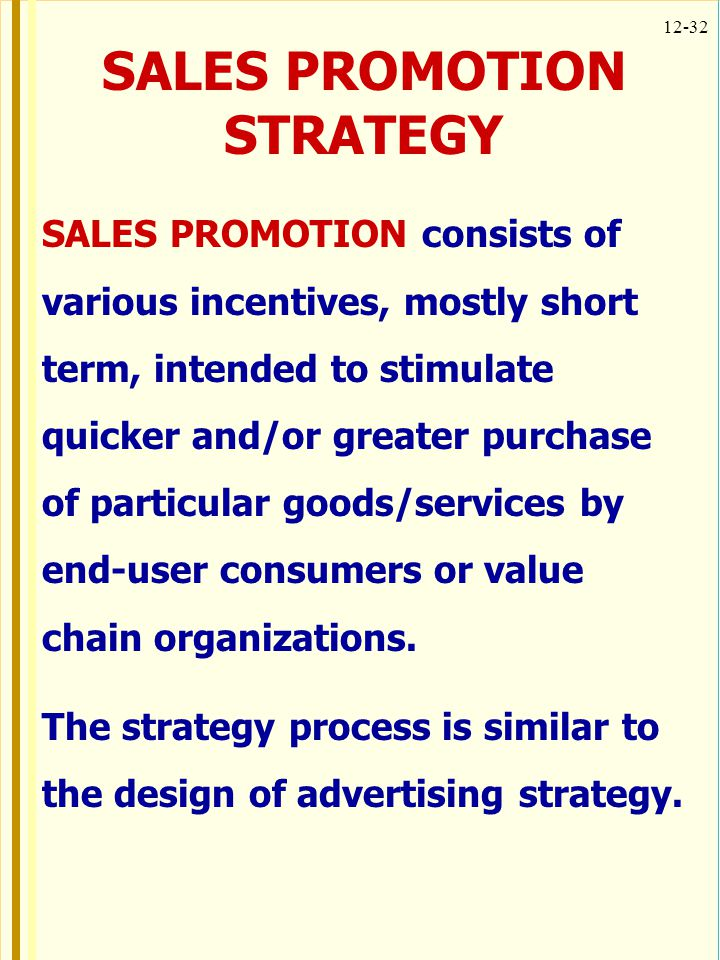 12-32 SALES PROMOTION consists of various incentives, mostly short term, intended to stimulate quicker and/or greater purchase of particular goods/ser