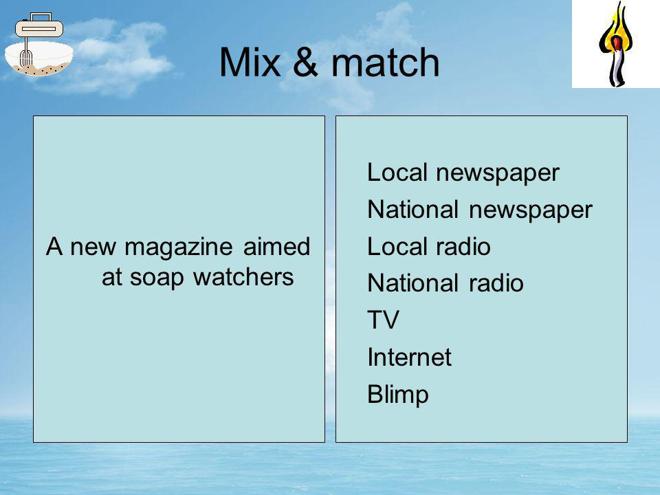 Mix & match A company selling bespoke badges to people all over the world Local newspaper National newspaper Local radio National radio TV Internet Blimp