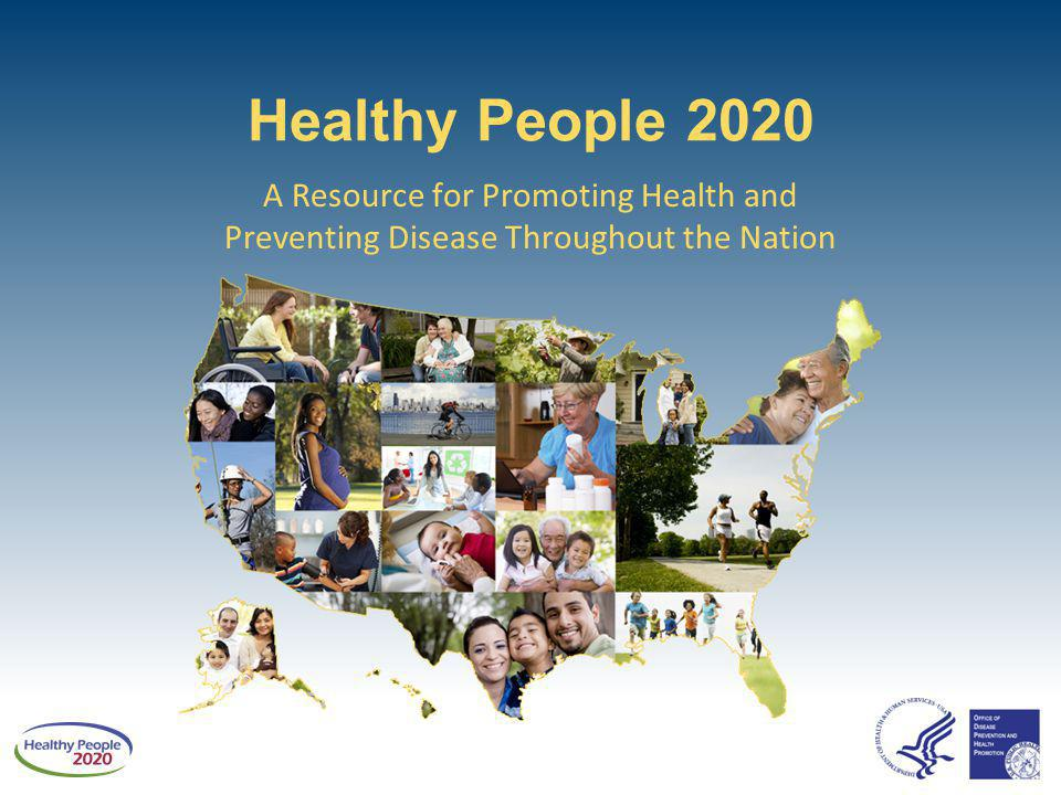 Healthy People 2020 A Resource for Promoting Health and Preventing Disease Throughout the Nation
