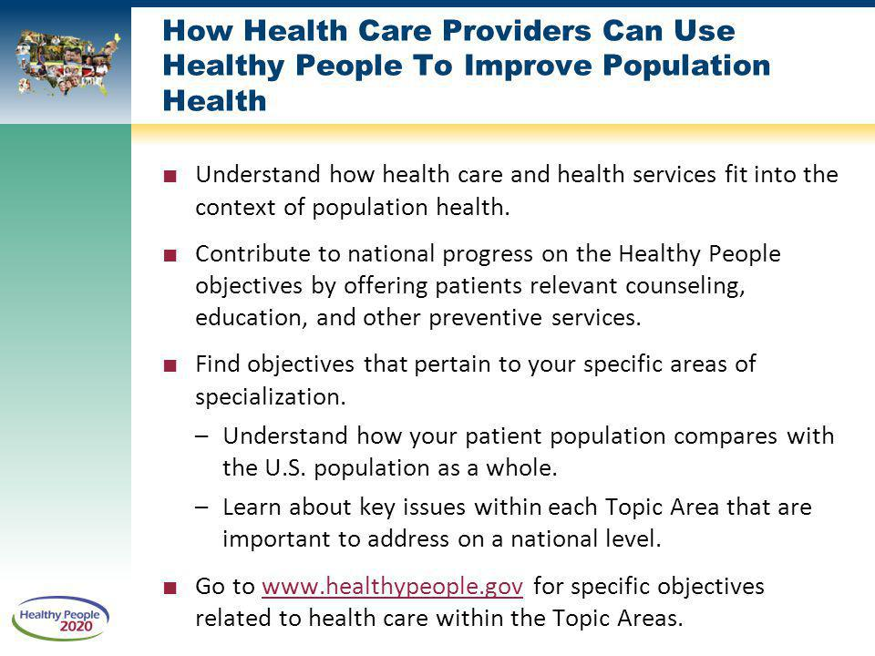 How Health Care Providers Can Use Healthy People To Improve Population Health Understand how health care and health services fit into the context of population health.