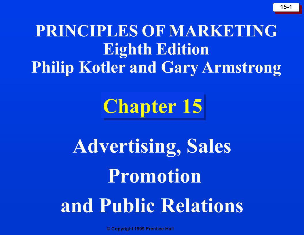 Copyright 1999 Prentice Hall 15-1 Chapter 15 Advertising, Sales Promotion and Public Relations PRINCIPLES OF MARKETING Eighth Edition Philip Kotler an