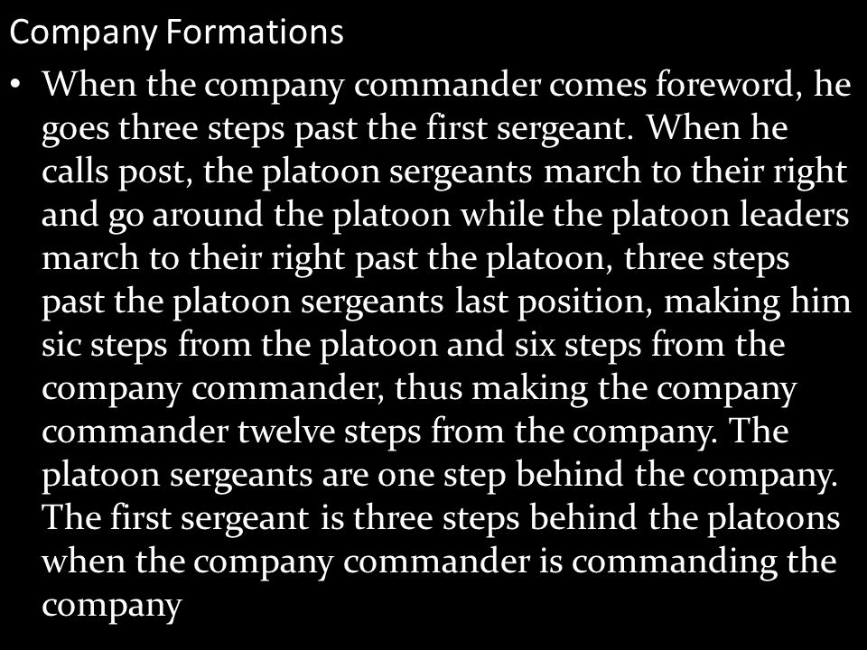 Company Formations When the company commander comes foreword, he goes three steps past the first sergeant.