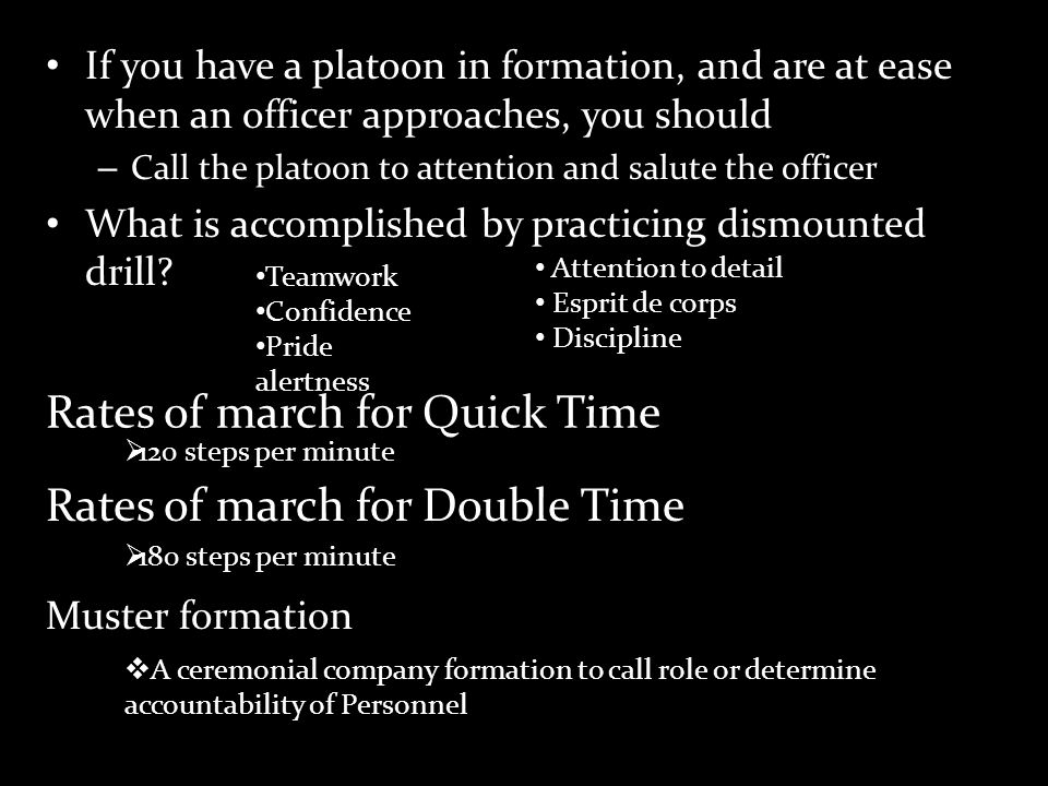 If you have a platoon in formation, and are at ease when an officer approaches, you should – Call the platoon to attention and salute the officer What is accomplished by practicing dismounted drill.