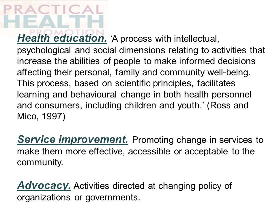 Health education.A process with intellectual, psychological and social dimensions relating to activities that increase the abilities of people to make