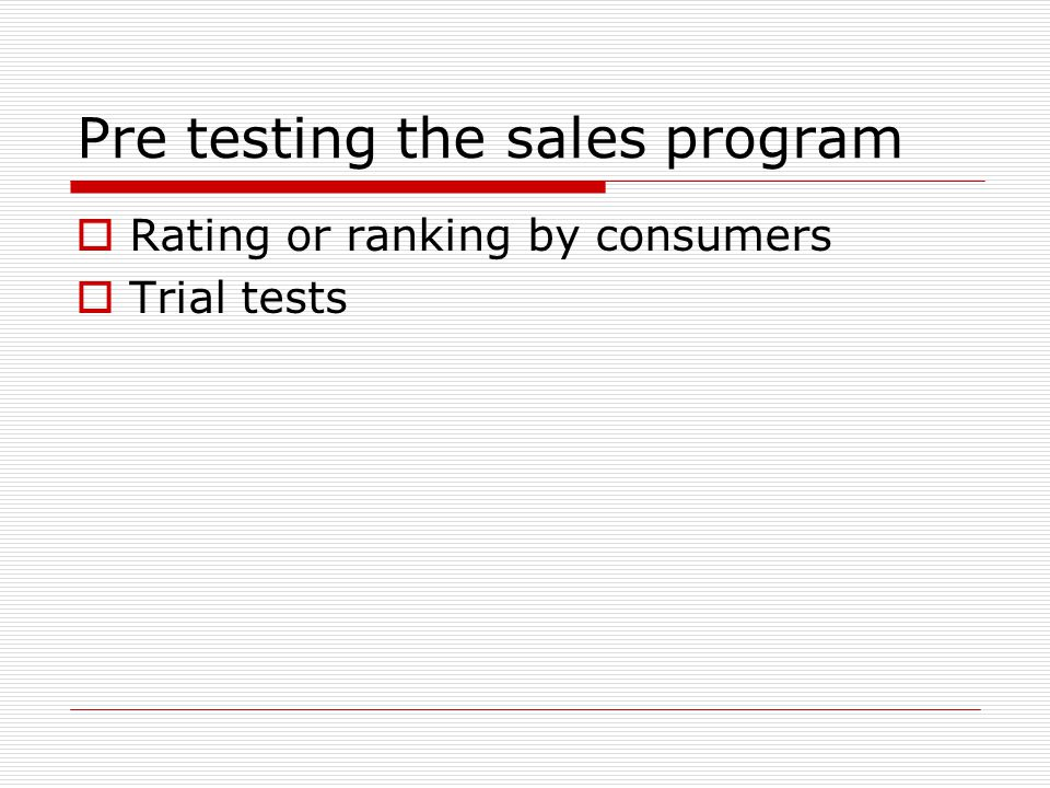 Pre testing the sales program Rating or ranking by consumers Trial tests