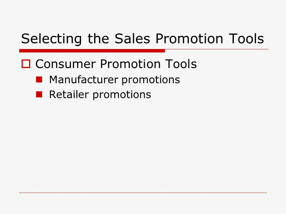 Selecting the Sales Promotion Tools Consumer Promotion Tools Manufacturer promotions Retailer promotions