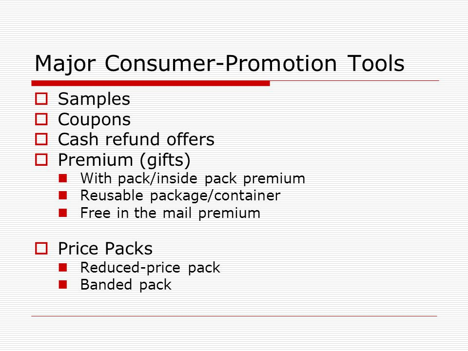 Major Consumer-Promotion Tools Samples Coupons Cash refund offers Premium (gifts) With pack/inside pack premium Reusable package/container Free in the