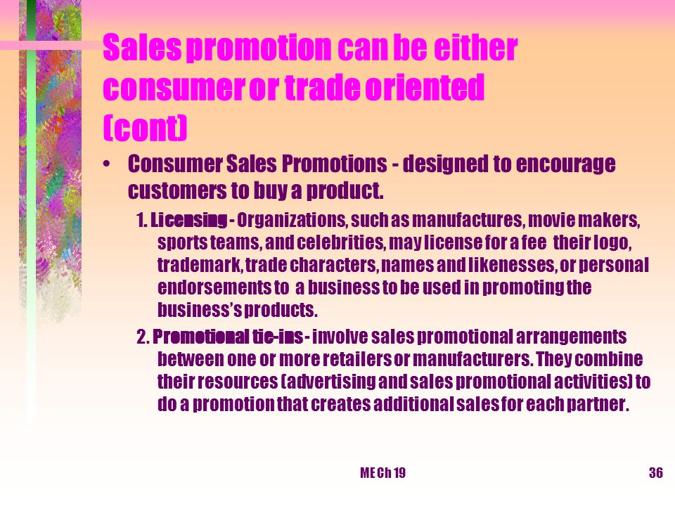ME Ch 1936 Sales promotion can be either consumer or trade oriented (cont) Consumer Sales Promotions - designed to encourage customers to buy a produc