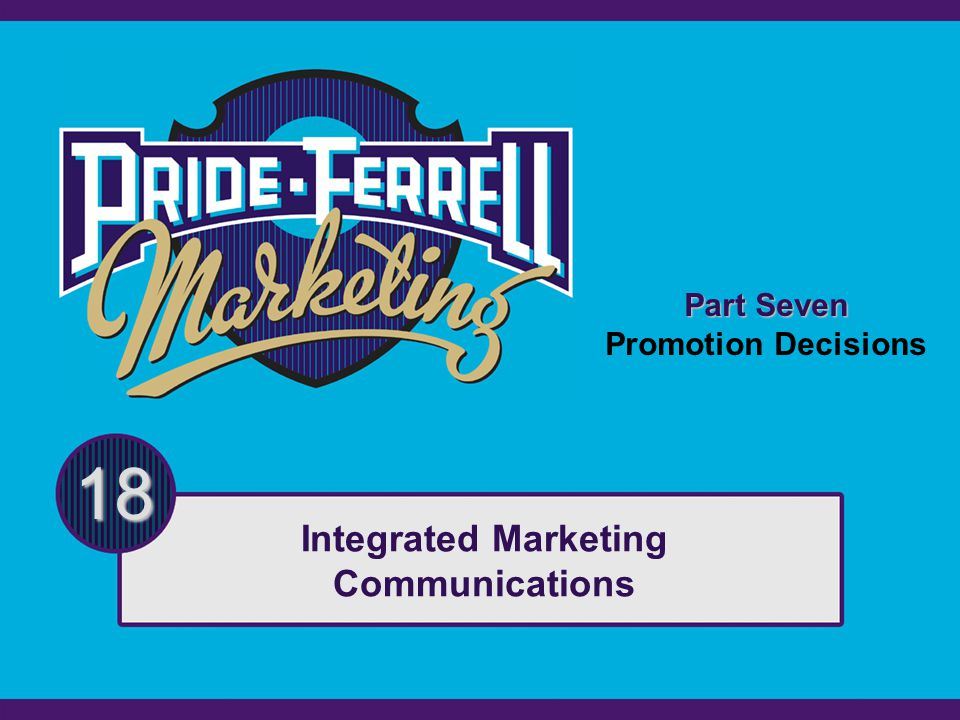 Part Seven Promotion Decisions 18 Integrated Marketing Communications