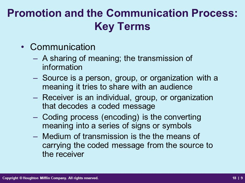 Copyright © Houghton Mifflin Company. All rights reserved.18 | 9 Promotion and the Communication Process: Key Terms Communication –A sharing of meanin