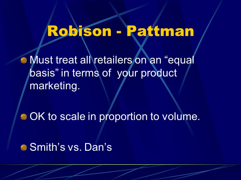 Robison - Pattman Must treat all retailers on an equal basis in terms of your product marketing.
