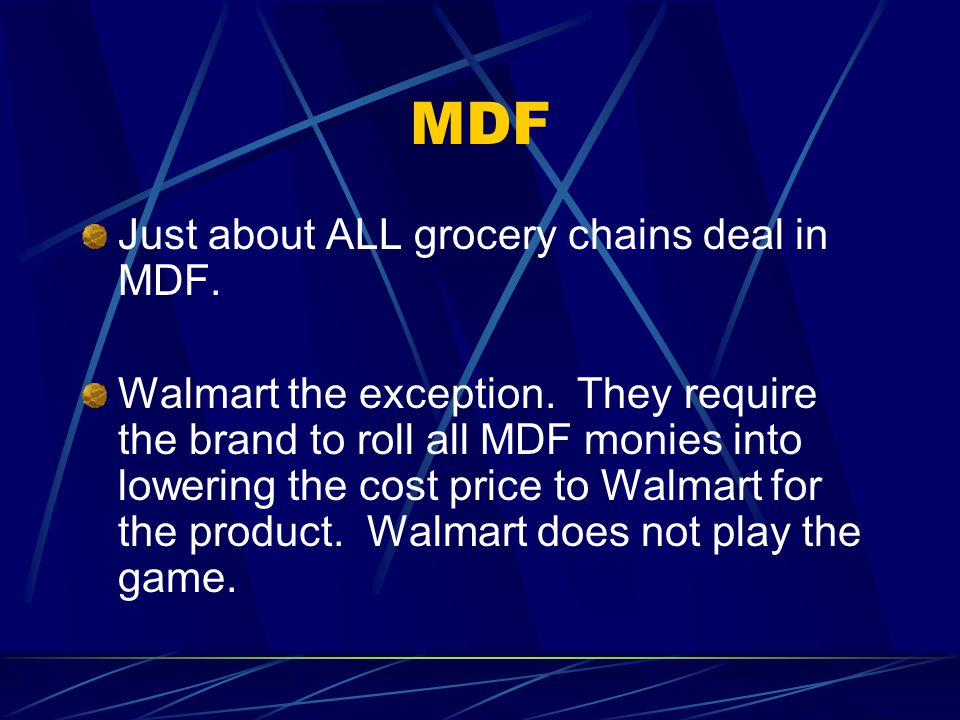 The Difference Typical Grocer Cost Per Case: $14.00 Accrues $2.00 per case MDF Walmart Cost Per Case: $12.00