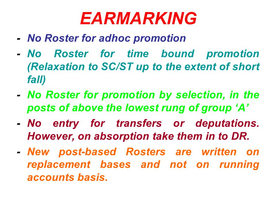 EARMARKING -Separate Rosters for selection and non- selection posts. - Reservation % age is different in DR and promotion. In a cadre total will be ta