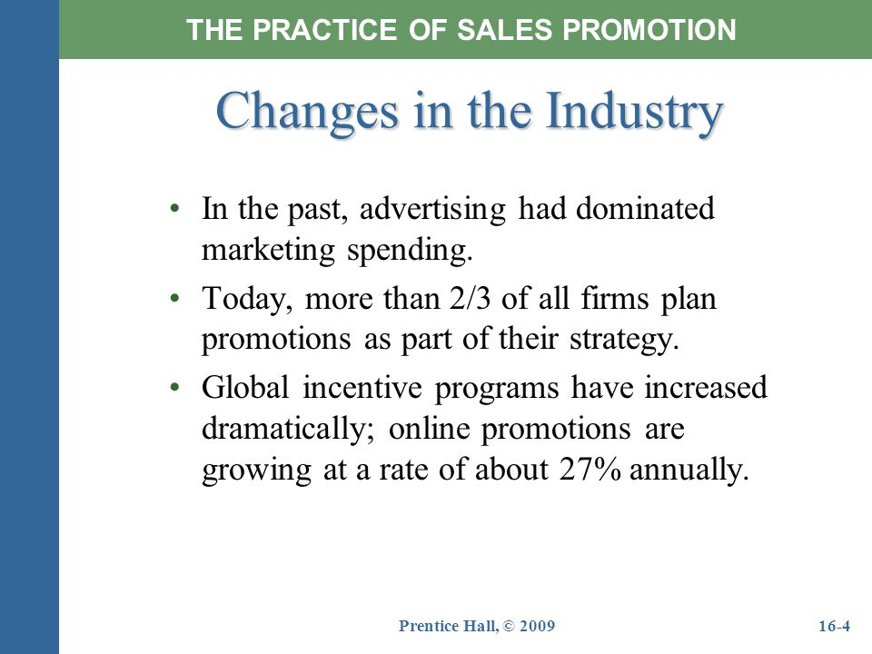 Prentice Hall, © 200916-4 In the past, advertising had dominated marketing spending. Today, more than 2/3 of all firms plan promotions as part of thei
