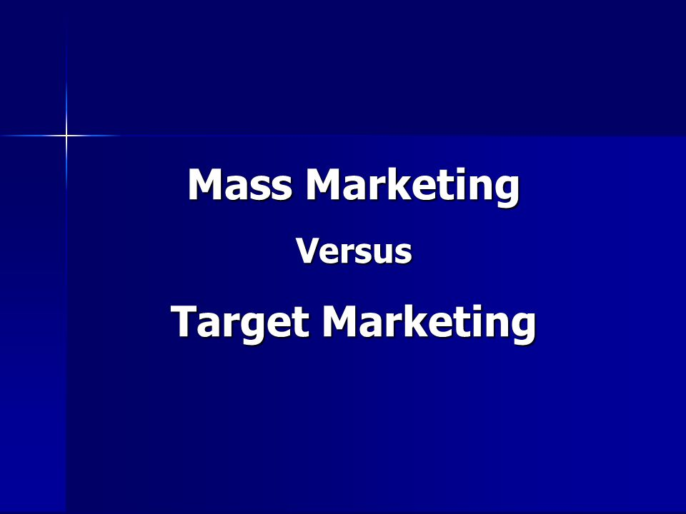 Mass Marketing Versus Target Marketing