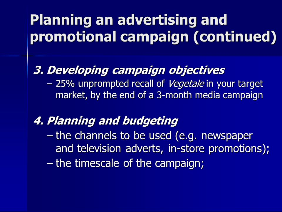 3. Developing campaign objectives –25% unprompted recall of Vegetale in your target market, by the end of a 3-month media campaign 4. Planning and bud