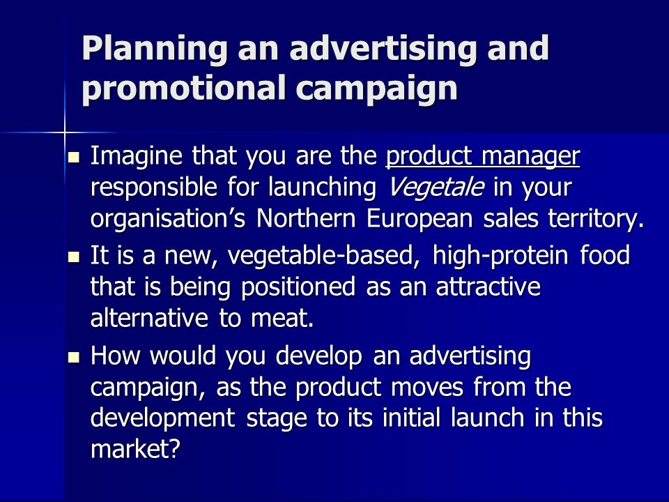 Planning an advertising and promotional campaign Imagine that you are the product manager responsible for launching Vegetale in your organisations Nor