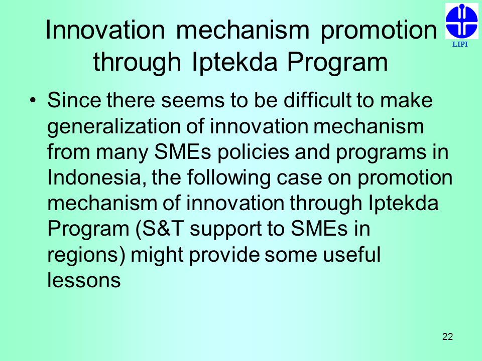 LIPI 22 Innovation mechanism promotion through Iptekda Program Since there seems to be difficult to make generalization of innovation mechanism from m