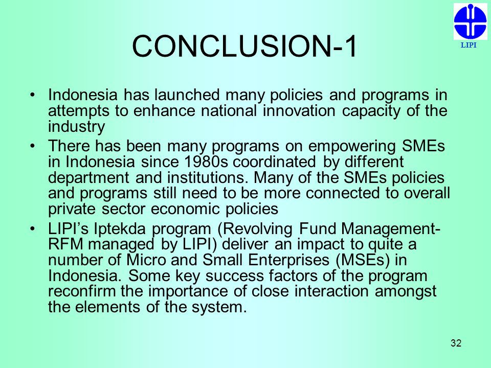 LIPI 32 CONCLUSION-1 Indonesia has launched many policies and programs in attempts to enhance national innovation capacity of the industry There has b