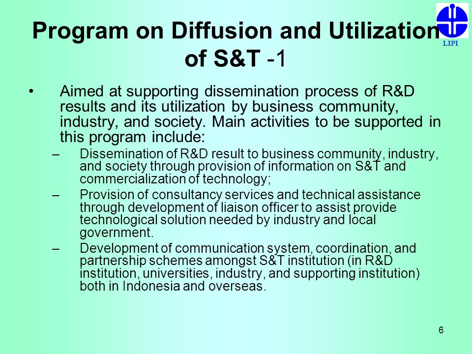 LIPI 6 Program on Diffusion and Utilization of S&T -1 Aimed at supporting dissemination process of R&D results and its utilization by business communi