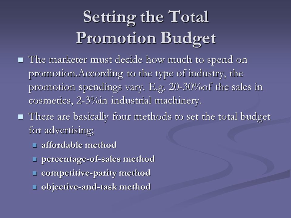 Setting the Total Promotion Budget The marketer must decide how much to spend on promotion.According to the type of industry, the promotion spendings