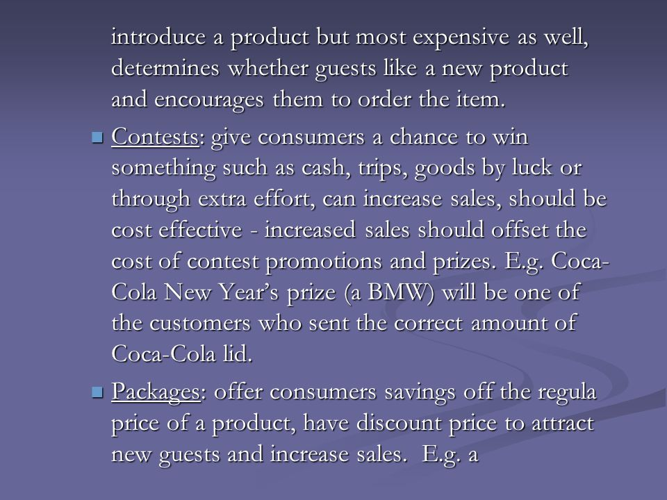 introduce a product but most expensive as well, determines whether guests like a new product and encourages them to order the item. Contests: give con