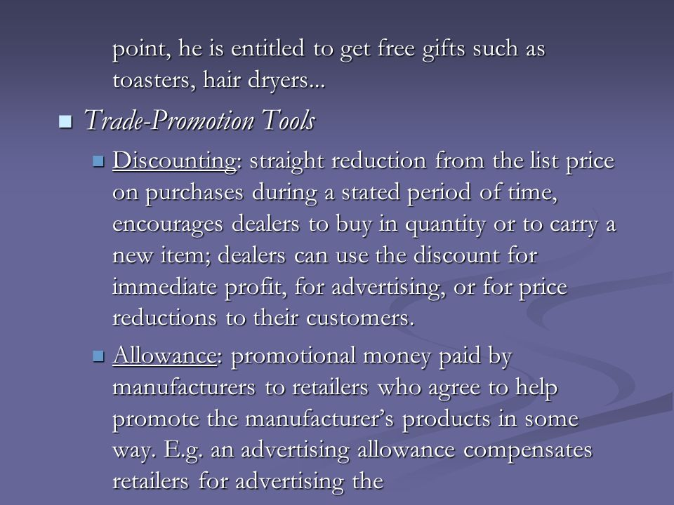 point, he is entitled to get free gifts such as toasters, hair dryers... Trade-Promotion Tools Trade-Promotion Tools Discounting: straight reduction f