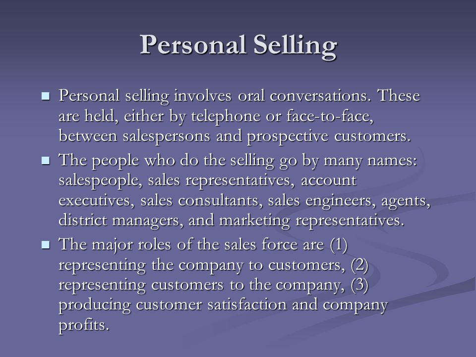 Personal Selling Personal selling involves oral conversations. These are held, either by telephone or face-to-face, between salespersons and prospecti