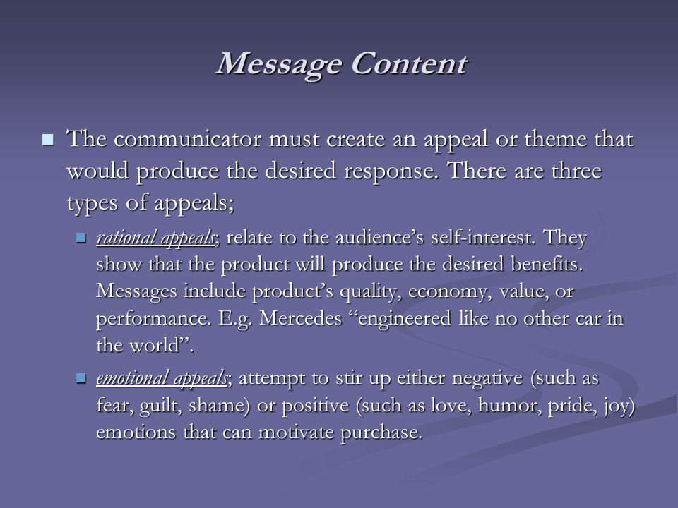 Message Content The communicator must create an appeal or theme that would produce the desired response. There are three types of appeals; The communi