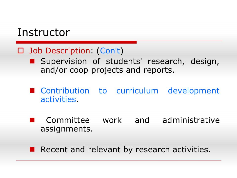 Instructor Job Description: (Con t) Supervision of students research, design, and/or coop projects and reports.