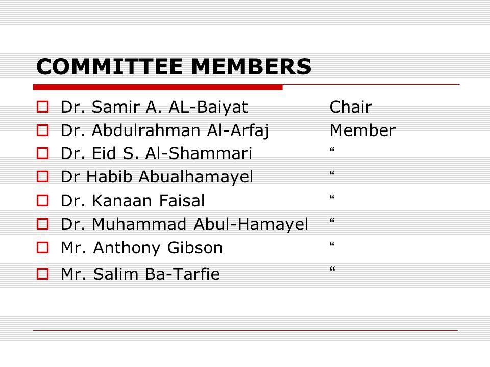 COMMITTEE MEMBERS Dr. Samir A. AL-BaiyatChair Dr. Abdulrahman Al-Arfaj Member Dr. Eid S. Al-Shammari Dr Habib Abualhamayel Dr. Kanaan Faisal Dr. Muham