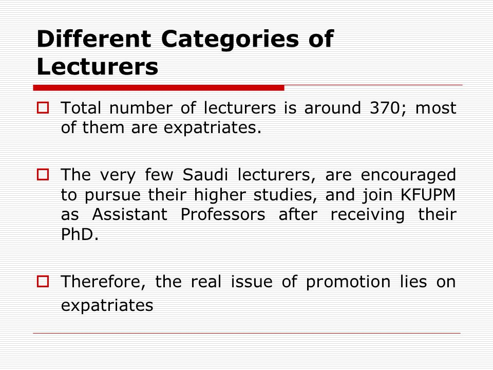Different Categories of Lecturers Total number of lecturers is around 370; most of them are expatriates. The very few Saudi lecturers, are encouraged