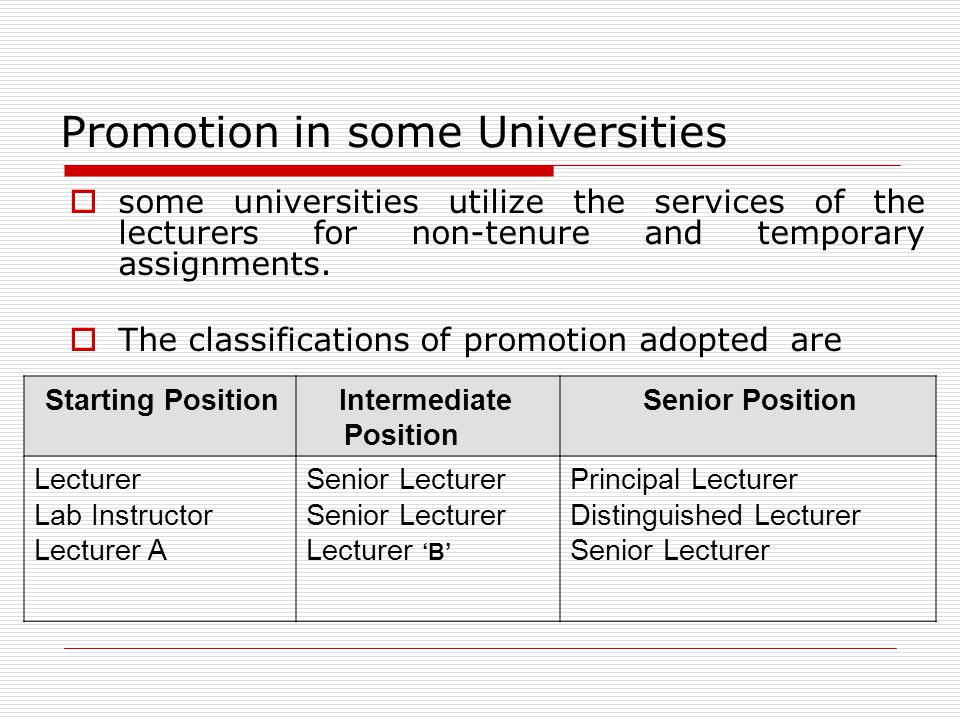 Promotion in some Universities some universities utilize the services of the lecturers for non-tenure and temporary assignments. The classifications o